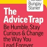 Book Club Monthly Discussion – The Advice Trap – Michael Bungay Stainer